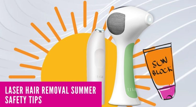 Laser hair removal summer safety tips